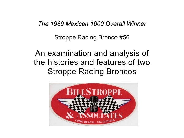 The 1969 Mexican 1000 Overall Winner   Stroppe Racing Bronco #56 An examination and analysis of the histories and features...