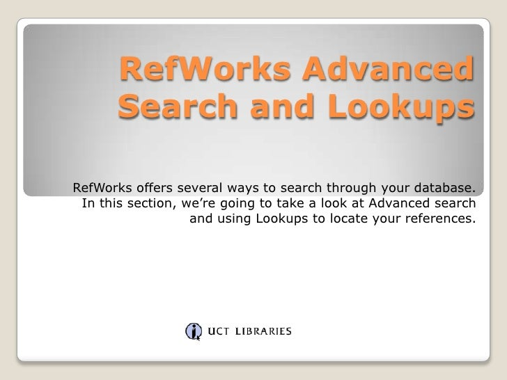 RefWorks Advanced       Search and Lookups  RefWorks offers several ways to search through your database.  In this section...