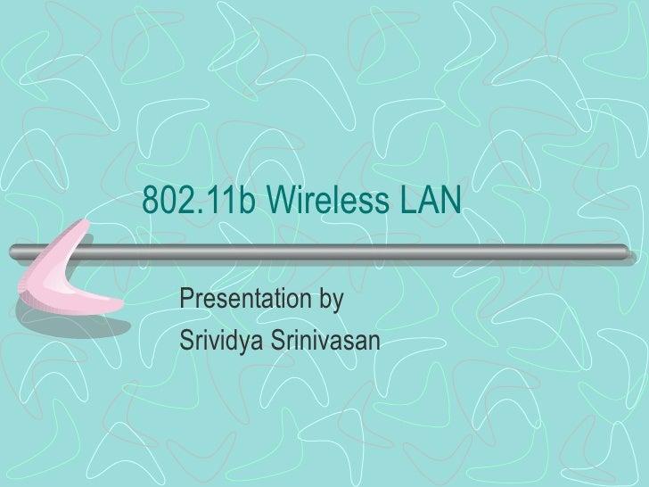 802.11b Wireless LAN Presentation by Srividya Srinivasan