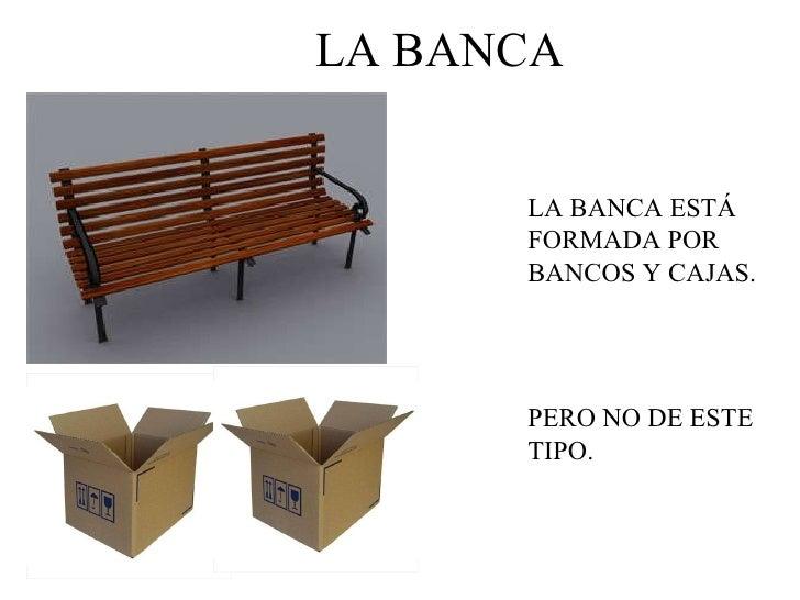 LA BANCA LA BANCA ESTÁ FORMADA POR BANCOS Y CAJAS. PERO NO DE ESTE TIPO.