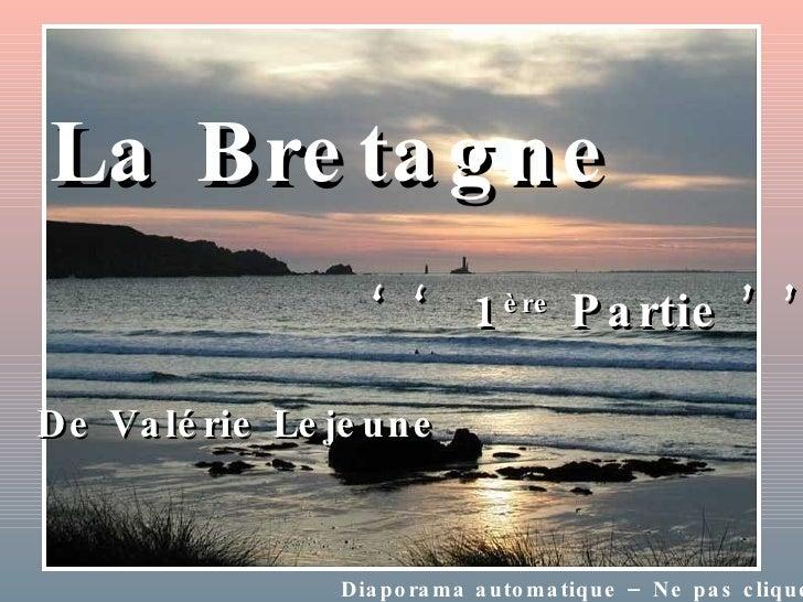 De Valérie Lejeune La Bretagne ''  1 ère  Partie ''  Diaporama automatique – Ne pas cliquer