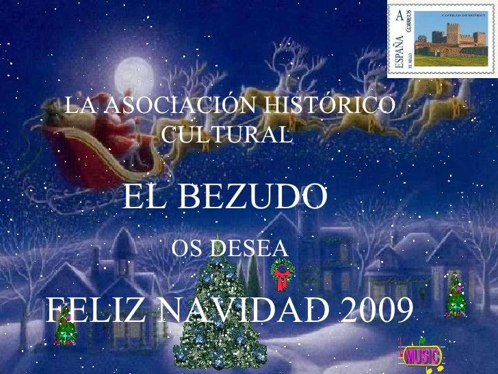 LA ASOCIACIÓN HISTÓRICO CULTURAL  EL BEZUDO  OS DESEA FELIZ NAVIDAD 2009