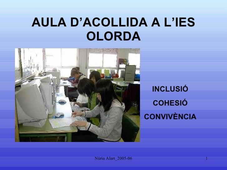 AULA D'ACOLLIDA A L'IES OLORDA INCLUSIÓ COHESIÓ CONVIVÈNCIA