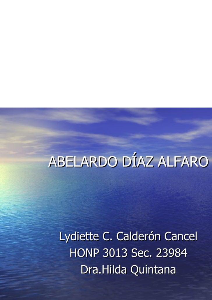 ABELARDO DÍAZ ALFARO <ul><li>Lydiette C. Calderón Cancel </li></ul><ul><li>HONP 3013 Sec. 23984 </li></ul><ul><li>Dra.Hild...