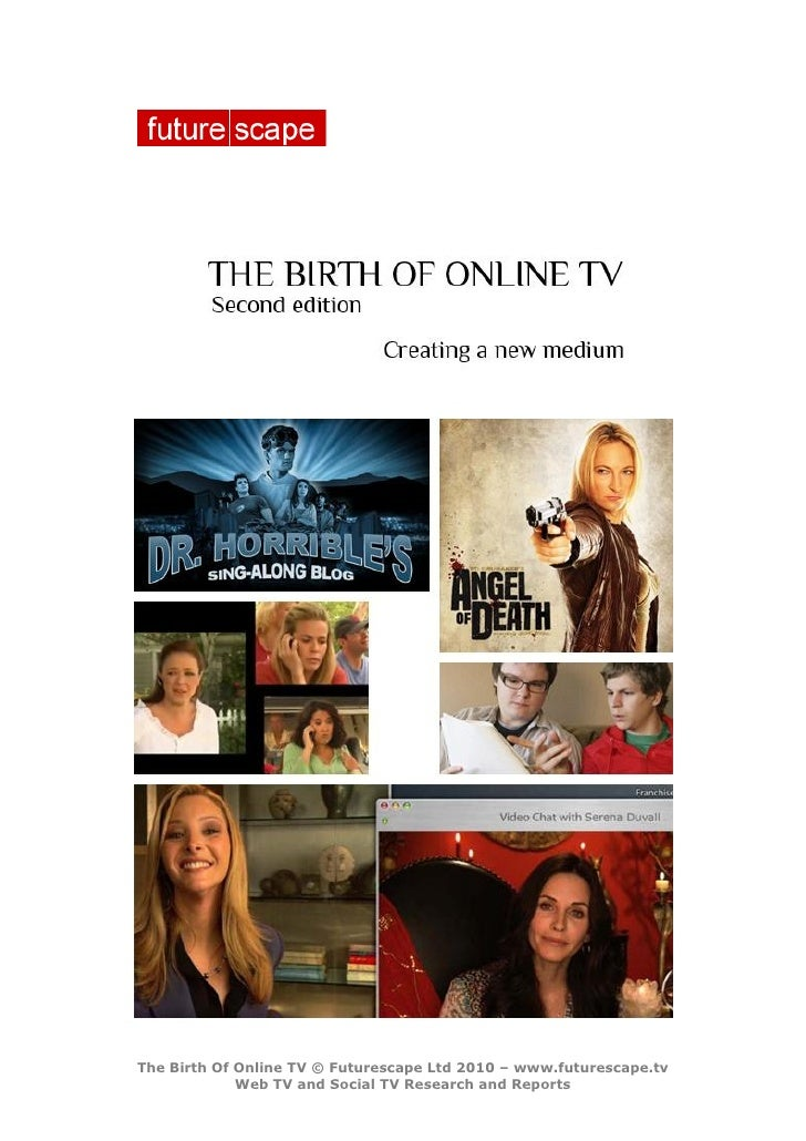 The Birth Of Online TV © Futurescape Ltd 2010 – www.futurescape.tv              Web TV and Social TV Research and Reports