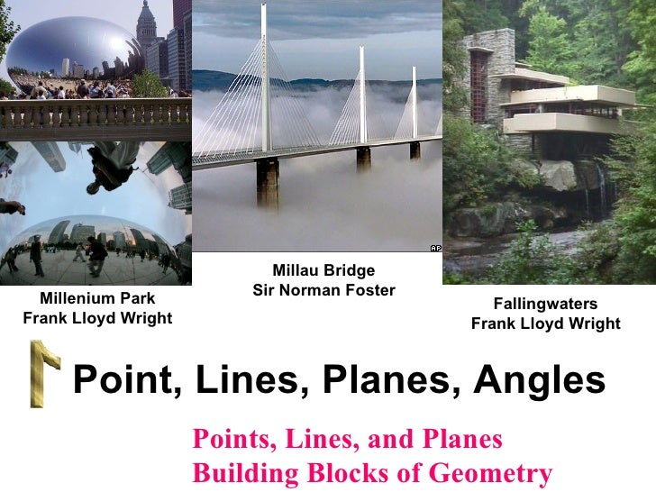 Millau Bridge Sir Norman Foster Point, Lines, Planes, Angles Fallingwaters Frank Lloyd Wright Millenium Park Frank Lloyd W...
