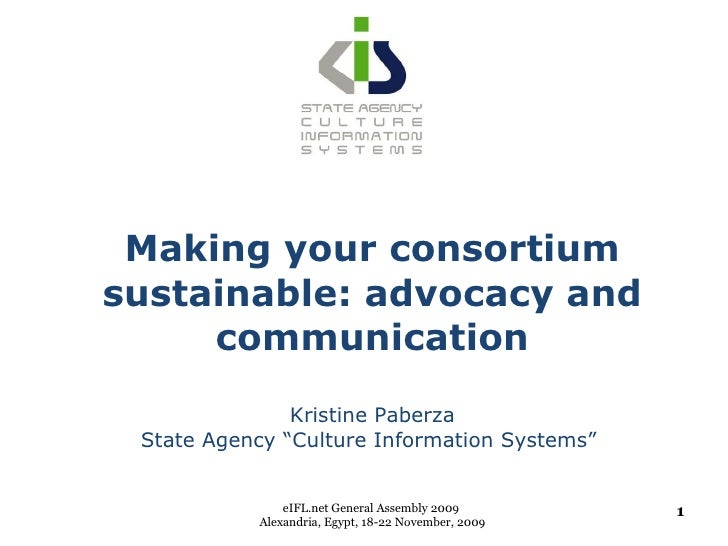 """Making your consortium sustainable: advocacy and communication Kristine Paberza State Agency """"Culture Information Systems""""..."""
