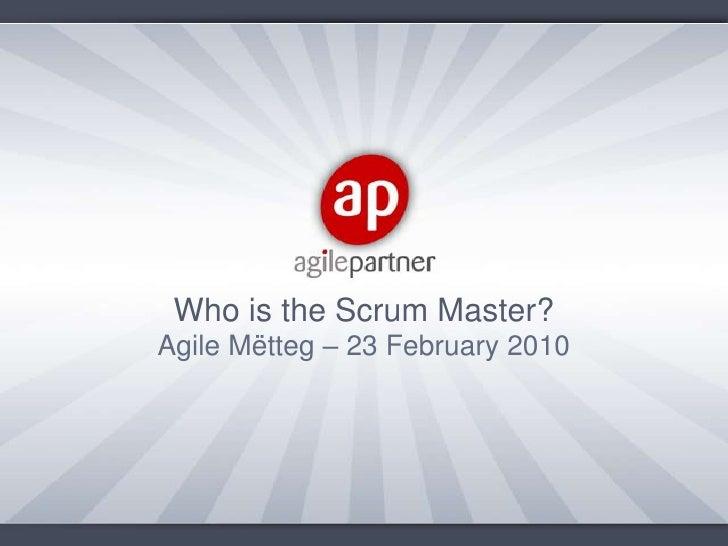 Who is the Scrum Master?<br />Agile Mëtteg – 23 February 2010<br />