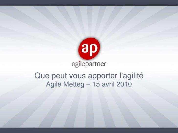 Que peut vous apporter l'agilité<br />Agile Mëtteg – 15 avril 2010<br />