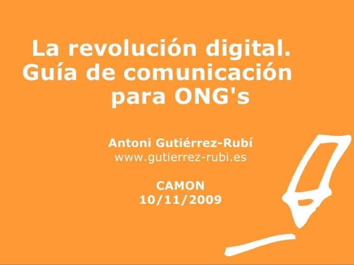 La revolución digital.  Guía de comunicación  para ONG's Antoni Gutiérrez-Rubí www.gutierrez-rubi.es CAMON 10/11/2009