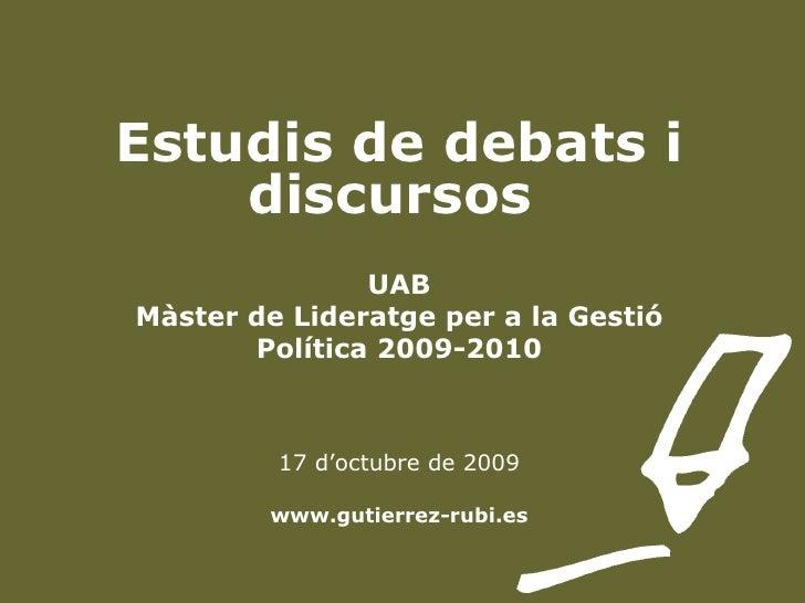 Estudis de debats i discursos  UAB Màster de Lideratge per a la Gestió Política 2009-2010 17 d'octubre de 2009 www.gutierr...