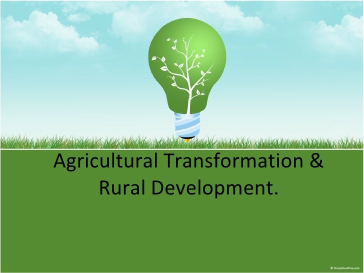 Agricultural Transformation & Rural Development.
