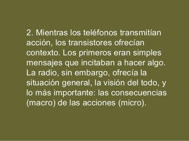 2. Mientras los teléfonos transmitían acción, los transistores ofrecían contexto. Los primeros eran simples mensajes que i...