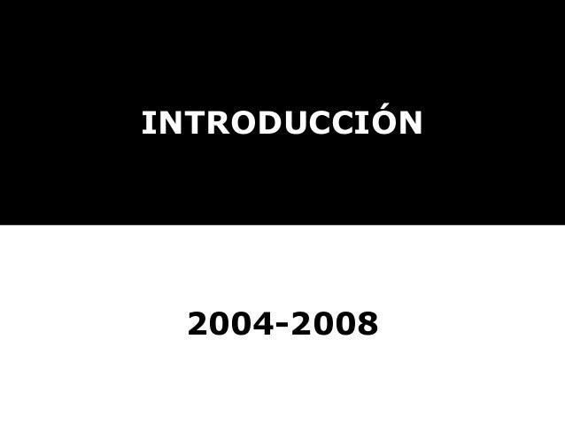 INTRODUCCIÓN 2004-2008