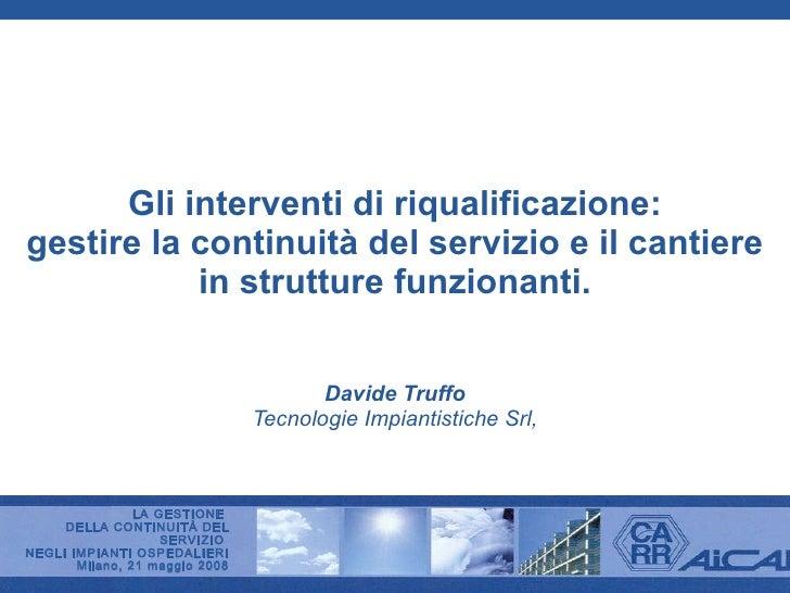 Gli interventi di riqualificazione: gestire la continuità del servizio e il cantiere in strutture funzionanti. Davide Truf...