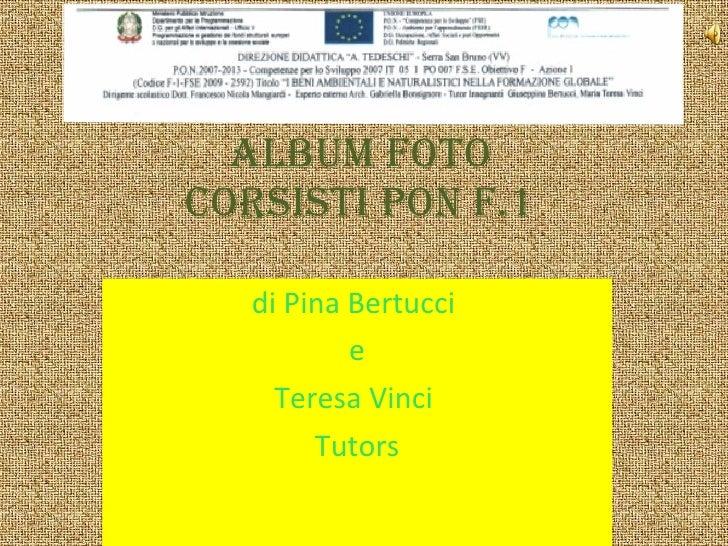 Album foto Corsisti PON F.1 di Pina Bertucci  e Teresa Vinci  Tutors