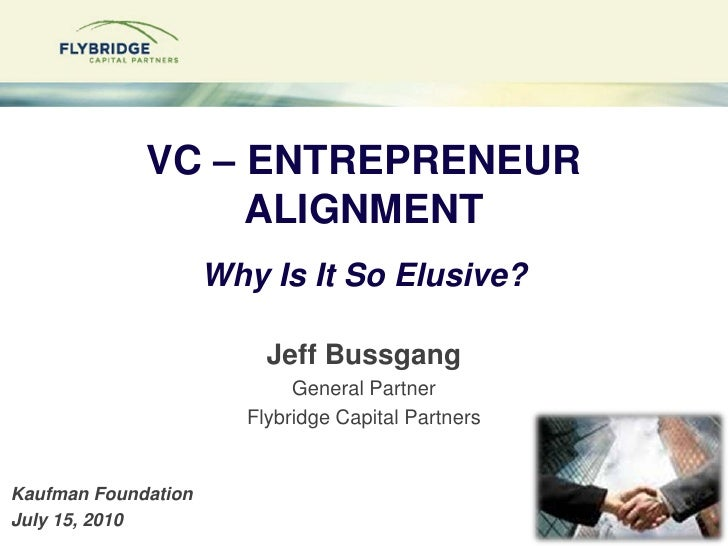 VC – ENTREPRENEURALIGNMENTWhy Is It So Elusive?<br />Jeff Bussgang<br />General Partner<br />Flybridge Capital Partners<br...