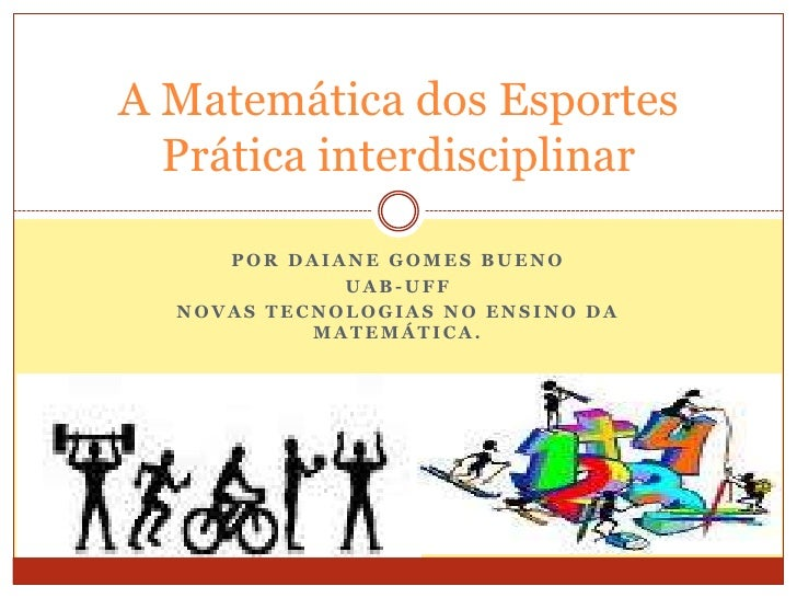 Por Daiane Gomes Bueno<br />UAB-UFF<br />Novas Tecnologias no Ensino da Matemática.<br />A Matemática dos EsportesPrática ...