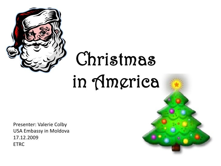 Christmas in America<br />Presenter: Valerie Colby<br />USA Embassy in Moldova<br />17.12.2009<br />ETRC<br />