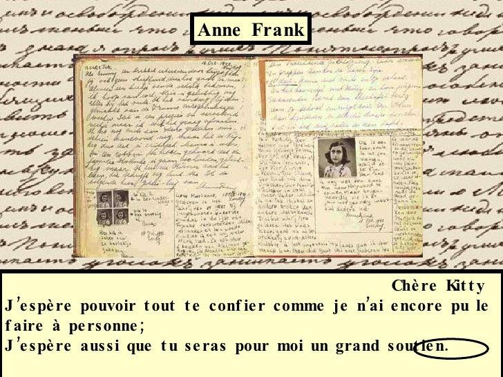 Anne Frank Chère Kitty J'espère pouvoir tout te confier comme je n'ai encore pu le faire à personne; J'espère aussi que tu...