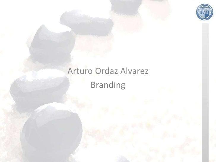 Arturo Ordaz Alvarez       Branding