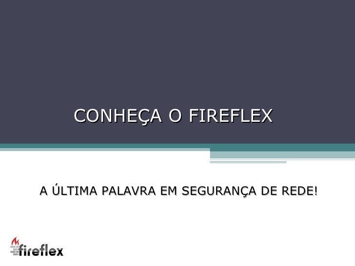 CONHEÇA O FIREFLEX A ÚLTIMA PALAVRA EM SEGURANÇA DE REDE!
