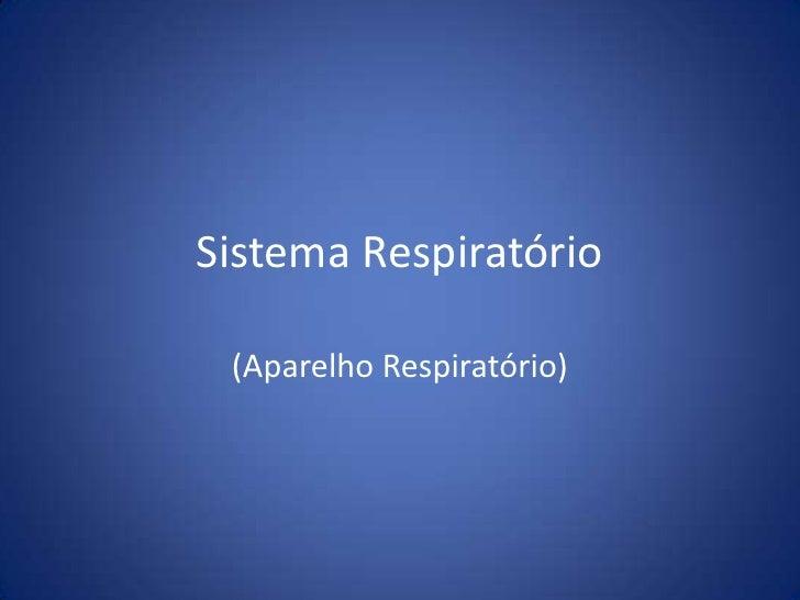 Sistema Respiratório<br />(Aparelho Respiratório)<br />