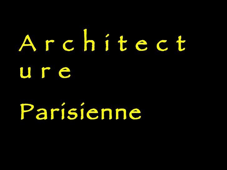A r c h i t e c t u r e Parisienne