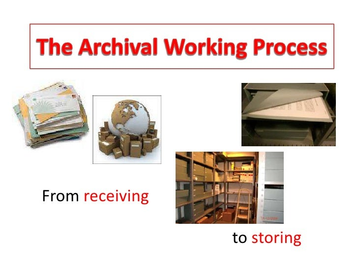 The Archival Working Process<br />From receiving<br />to storing<br />