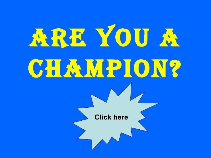 Are you a champion? Click here