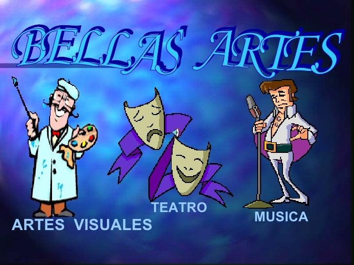 BELLAS  ARTES ARTES  VISUALES TEATRO MUSICA