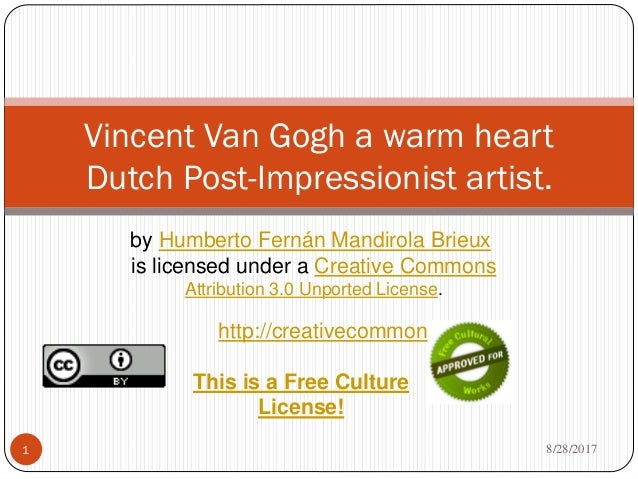 Vincent Van Gogh a warm heart Dutch Post-Impressionist artist. by Humberto Fernán Mandirola Brieux is licensed under a Cre...