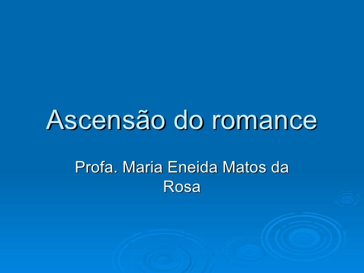 Ascensão do romance Profa. Maria Eneida Matos da Rosa
