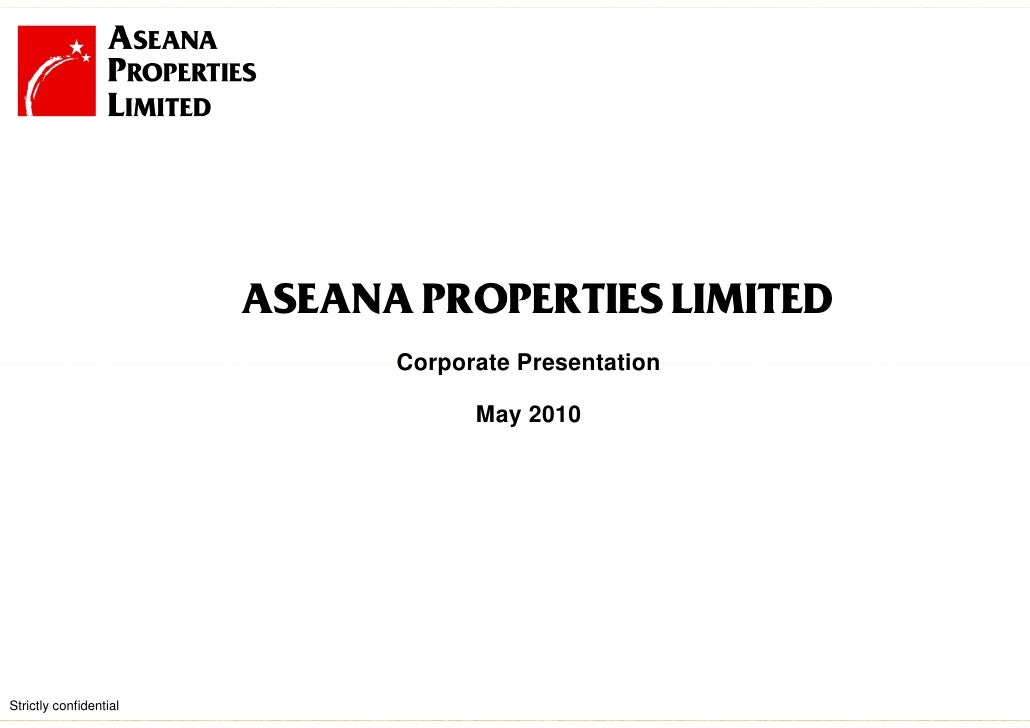 ASEANA PROPERTIES LIMITED                               Corporate Presentation                                      May 20...
