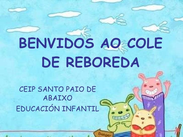 BENVIDOS AO COLE DE REBOREDA CEIP SANTO PAIO DE ABAIXO EDUCACIÓN INFANTIL