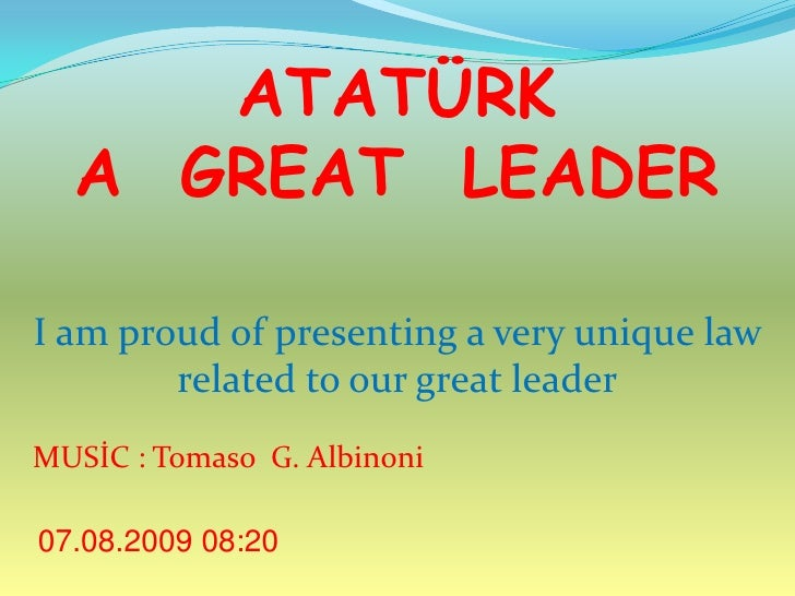 ATATÜRK <br />A  GREAT  LEADER<br />I amproud of presenting a veryuniquelawrelatedtoourgreatleader<br />MUSİC : Tomaso  G....