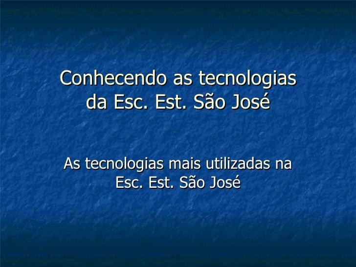 Conhecendo as tecnologias da Esc. Est. São José As tecnologias mais utilizadas na Esc. Est. São José