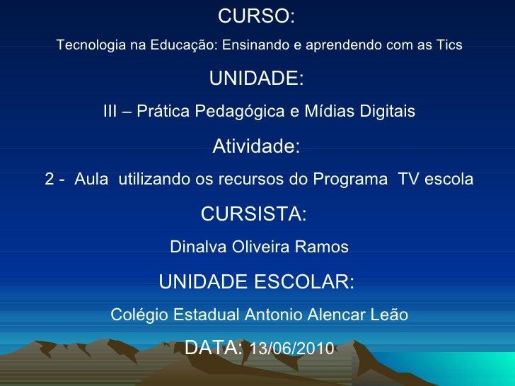 CURSO:  Tecnologia na Educação: Ensinando e aprendendo com as Tics UNIDADE:  III – Prática Pedagógica e Mídias Digitais At...
