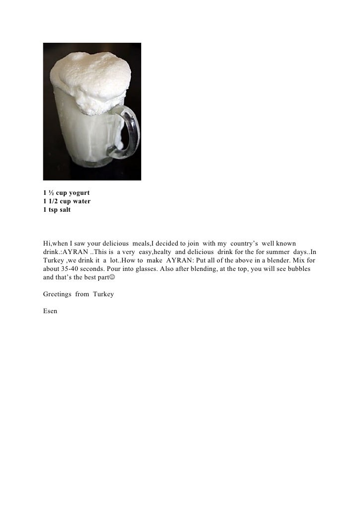 1 ½ cup yogurt 1 1/2 cup water 1 tsp salt    Hi,when I saw your delicious meals,I decided to join with my country's well k...