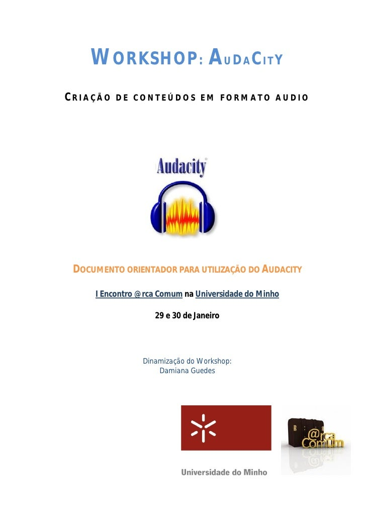 WORKSHOP: AUDACITY CRIAÇÃO DE CONTEÚDOS EM FORMATO AUDIO      DOCUMENTO ORIENTADOR PARA UTILIZAÇÃO DO AUDACITY       I Enc...