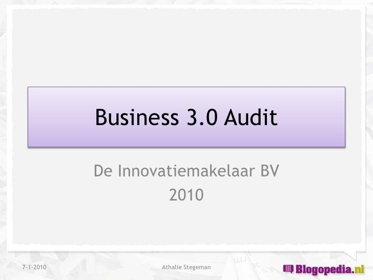 Business 3.0 Audit<br />De Innovatiemakelaar BV<br />2010<br />Athalie Stegeman<br />7-1-2010<br />