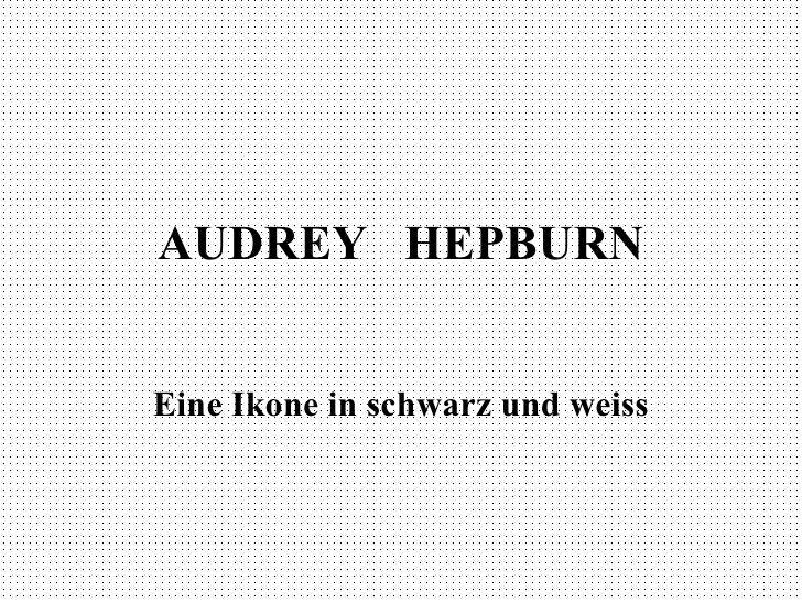 AUDREY  HEPBURN Eine Ikone in schwarz und weiss