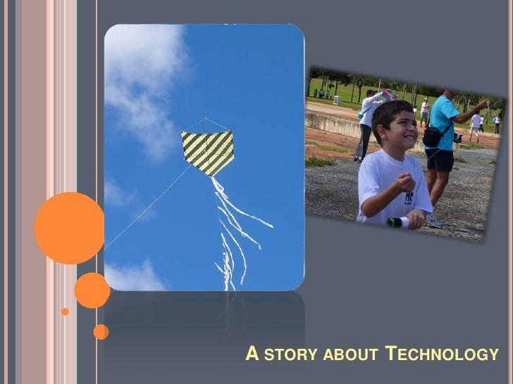 A STORY ABOUT TECHNOLOGY