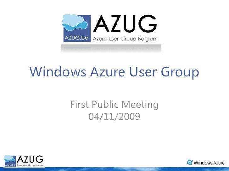 Windows Azure User Group<br />First Public Meeting04/11/2009<br />