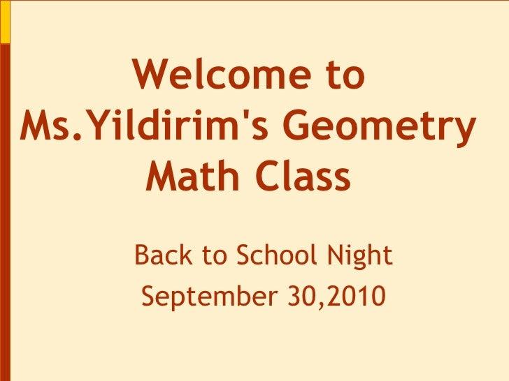 Back to School Night September 30,2010 Welcome to Ms.Yildirim's Geometry Math Class