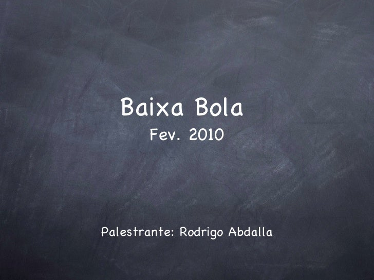 Baixa Bola  Fev. 2010 <ul><li>Palestrante: Rodrigo Abdalla </li></ul>