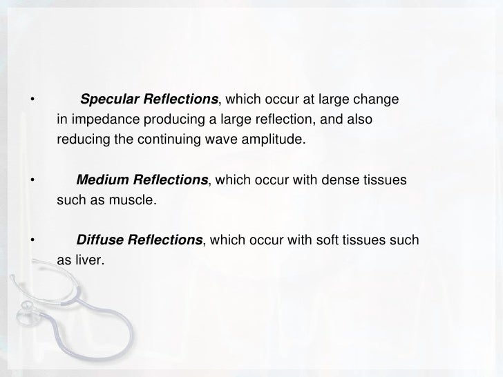 Specular Reflections, which occur at large change<br />       in impedance producing a large reflection, and also<br />   ...