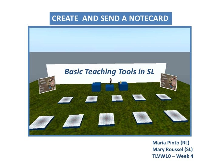 CREATE  AND SEND A NOTECARD<br />Basic Teaching Tools in SL<br />María Pinto (RL)Mary Roussel (SL)<br />TLVW10 – Week 4<br />