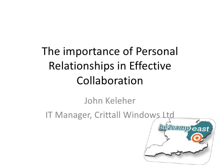 The importance of Personal Relationships in Effective Collaboration<br />John Keleher<br />IT Manager, Crittall Windows Lt...