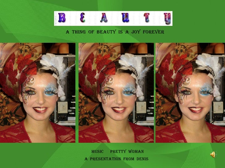 A  THING  OF  BEAUTY  IS  A  JOY  FOREVER MUSIC  PRETTY  WOMAN A  PRESENTATION  FROM  DENIS